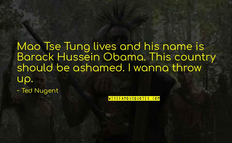 Tse Quotes By Ted Nugent: Mao Tse Tung lives and his name is