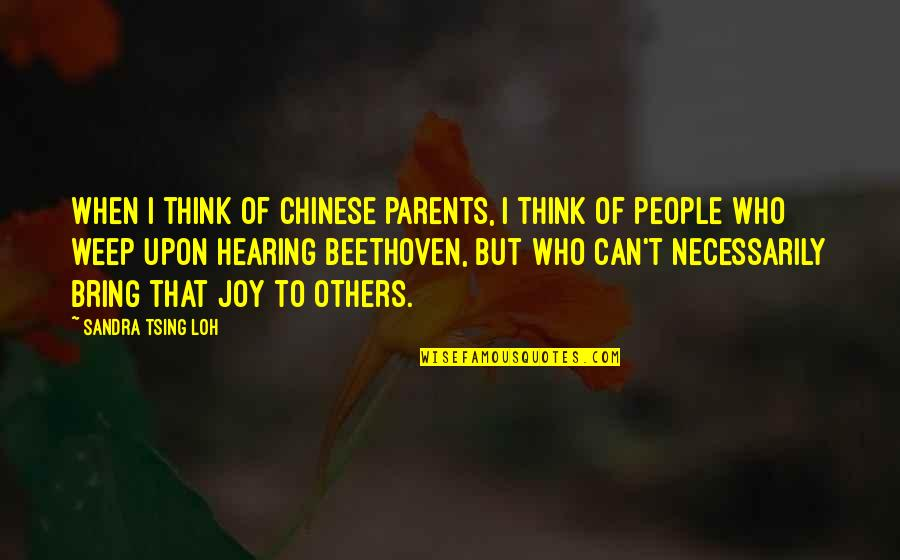 Tsing Quotes By Sandra Tsing Loh: When I think of Chinese parents, I think