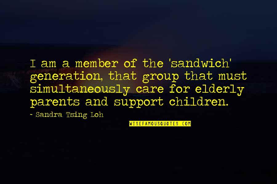 Tsing Quotes By Sandra Tsing Loh: I am a member of the 'sandwich' generation,