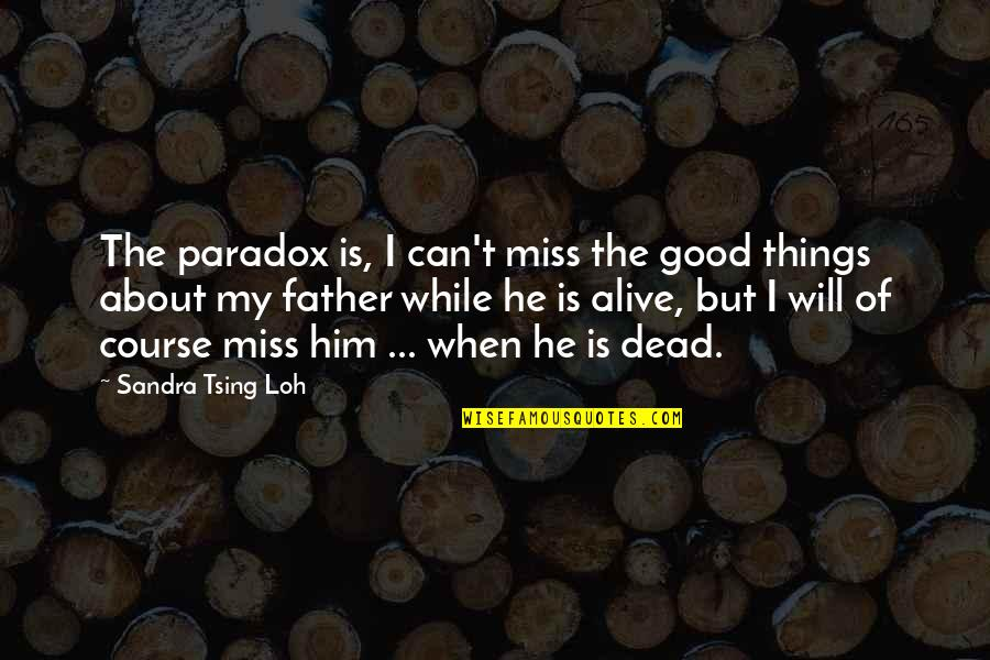 Tsing Quotes By Sandra Tsing Loh: The paradox is, I can't miss the good