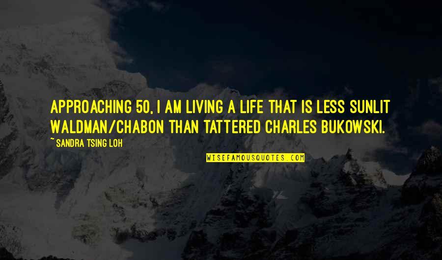 Tsing Quotes By Sandra Tsing Loh: Approaching 50, I am living a life that