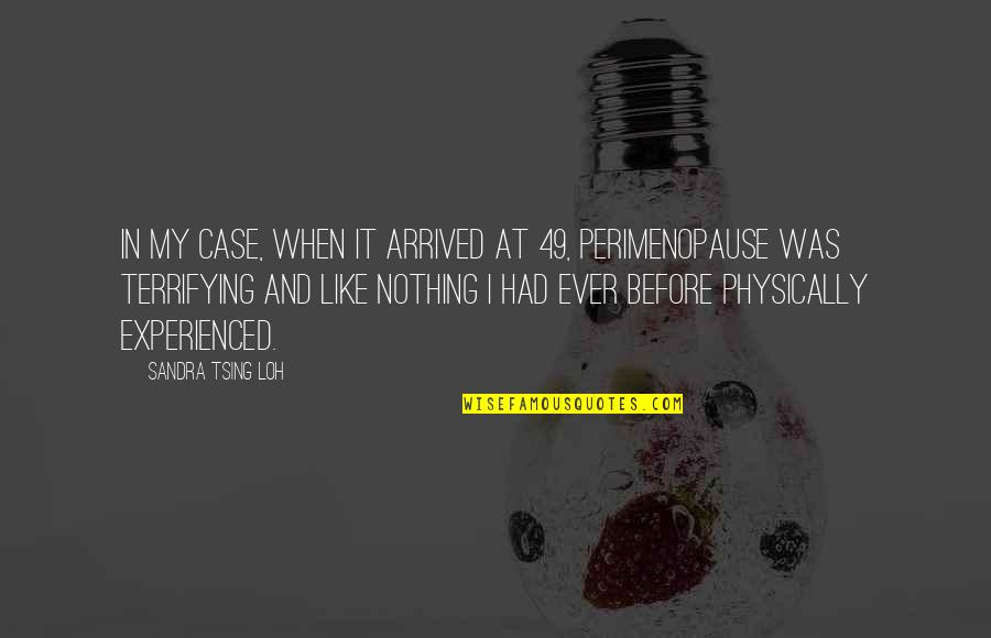 Tsing Quotes By Sandra Tsing Loh: In my case, when it arrived at 49,