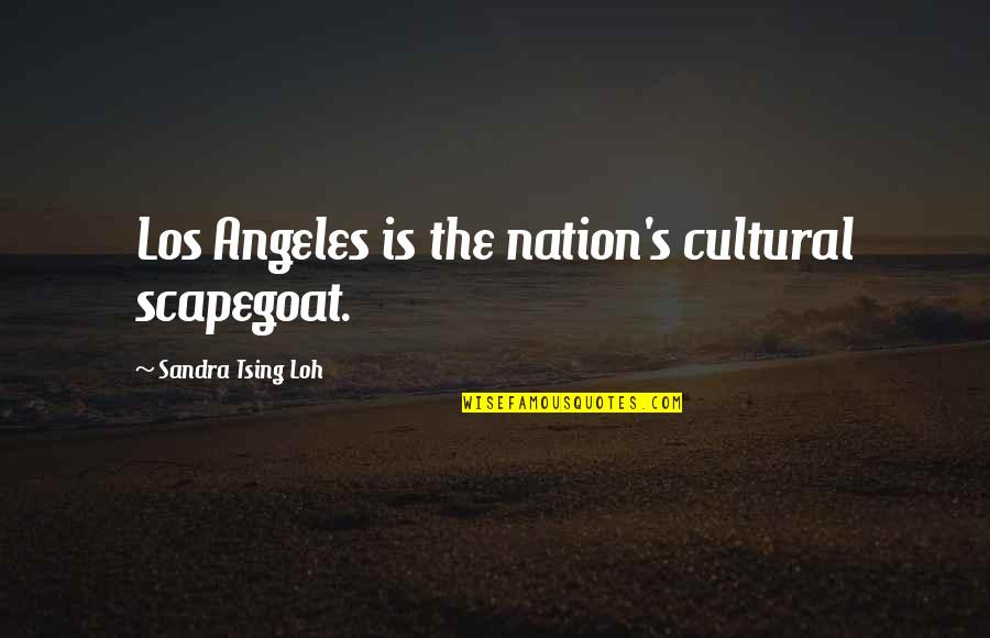 Tsing Quotes By Sandra Tsing Loh: Los Angeles is the nation's cultural scapegoat.