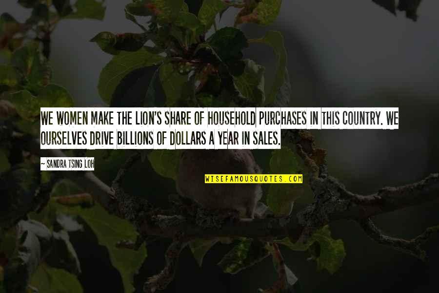 Tsing Quotes By Sandra Tsing Loh: We women make the lion's share of household