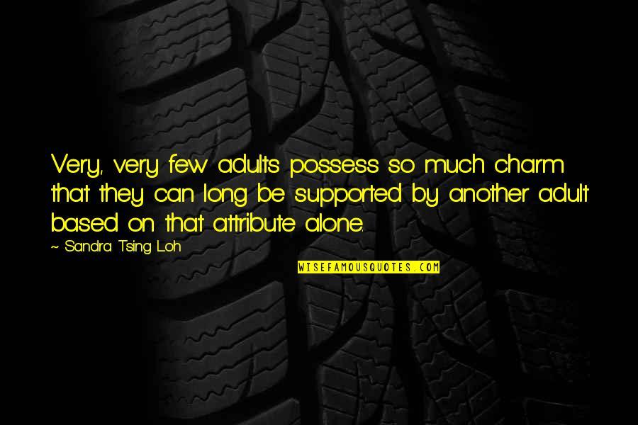 Tsing Quotes By Sandra Tsing Loh: Very, very few adults possess so much charm