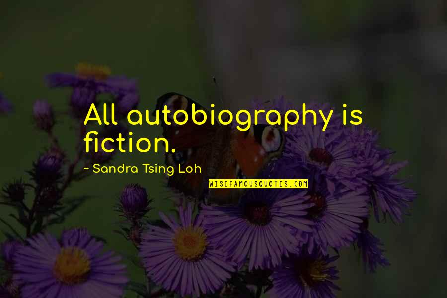 Tsing Quotes By Sandra Tsing Loh: All autobiography is fiction.