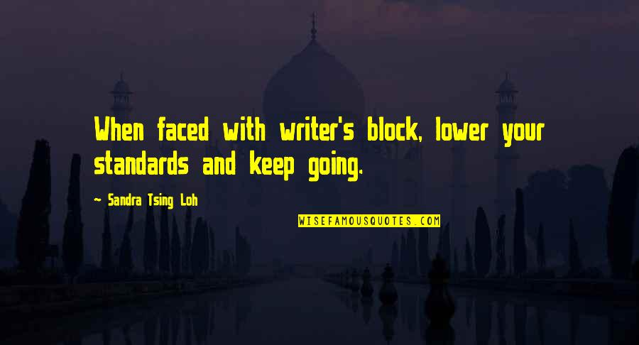Tsing Quotes By Sandra Tsing Loh: When faced with writer's block, lower your standards