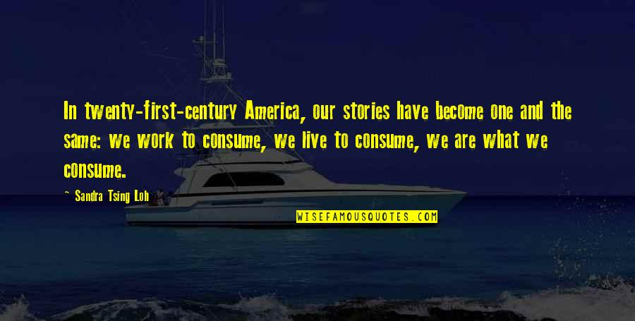 Tsing Quotes By Sandra Tsing Loh: In twenty-first-century America, our stories have become one