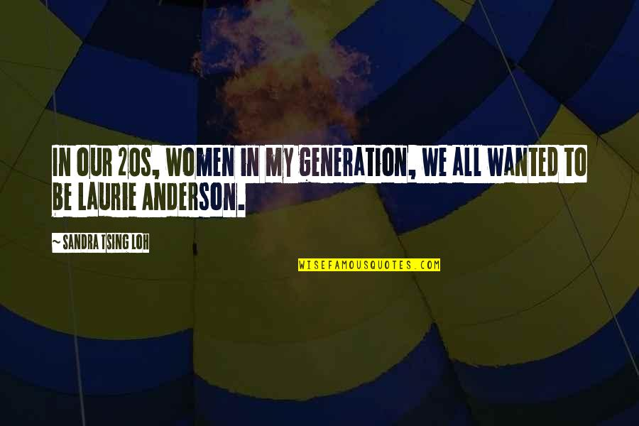 Tsing Quotes By Sandra Tsing Loh: In our 20s, women in my generation, we