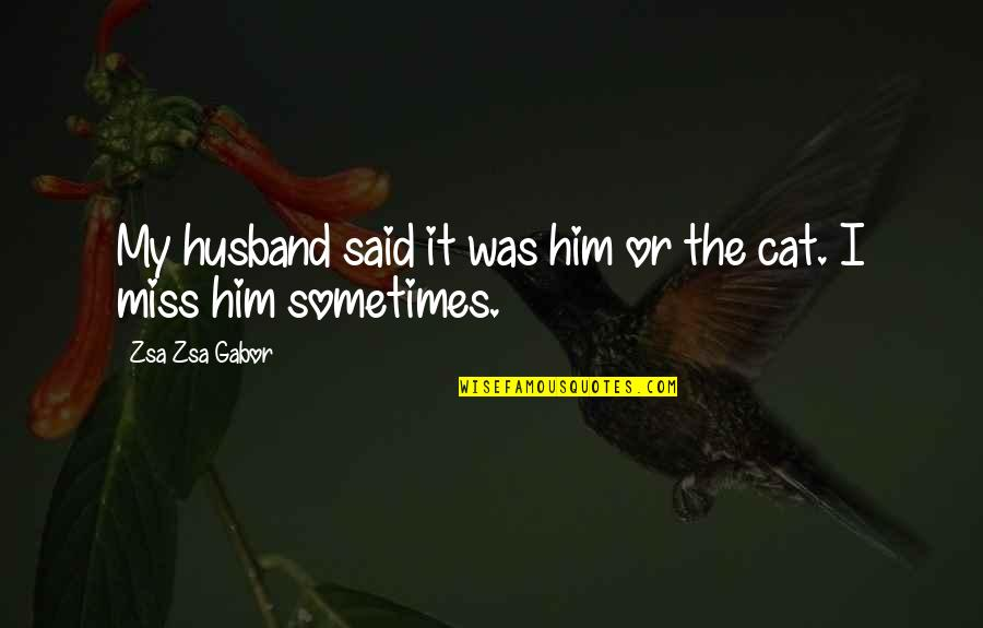 Tsort Quotes By Zsa Zsa Gabor: My husband said it was him or the