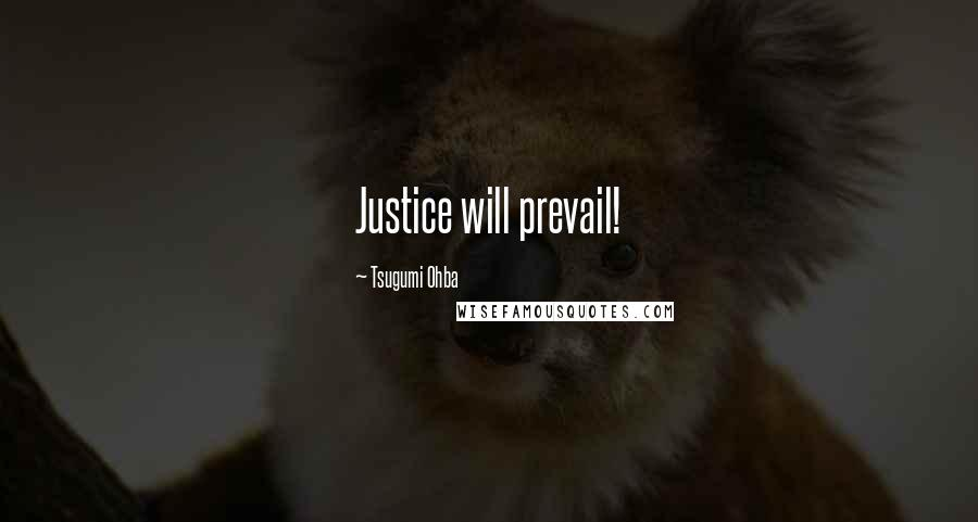Tsugumi Ohba quotes: Justice will prevail!