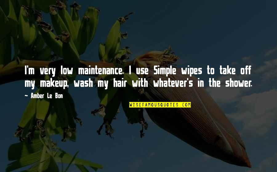 Tttc Quotes By Amber Le Bon: I'm very low maintenance. I use Simple wipes
