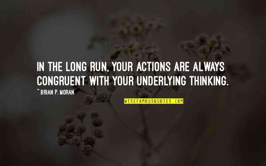Tttc Quotes By Brian P. Moran: In the long run, your actions are always