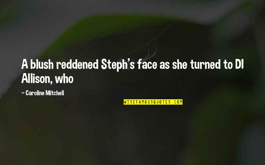 Tttc Quotes By Caroline Mitchell: A blush reddened Steph's face as she turned