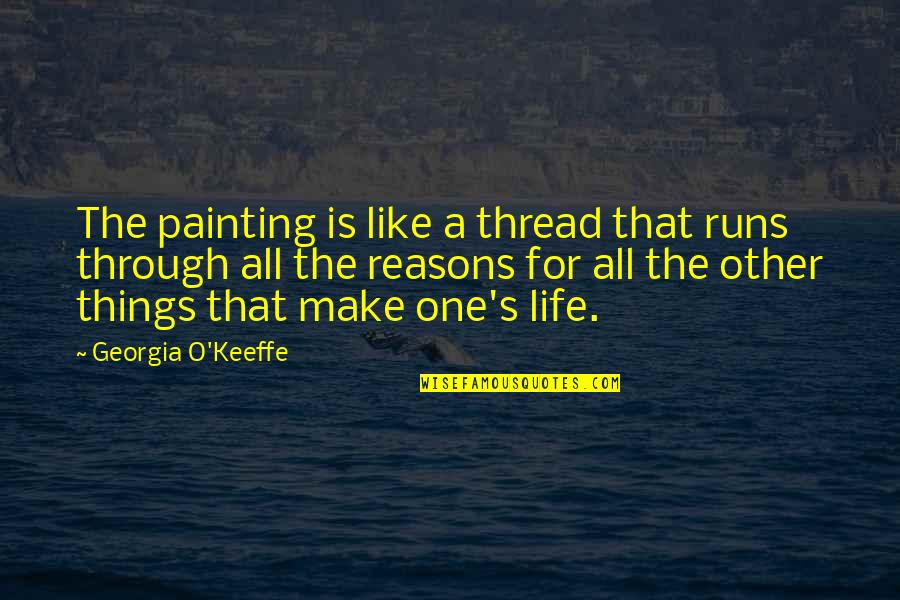 Tttc Quotes By Georgia O'Keeffe: The painting is like a thread that runs