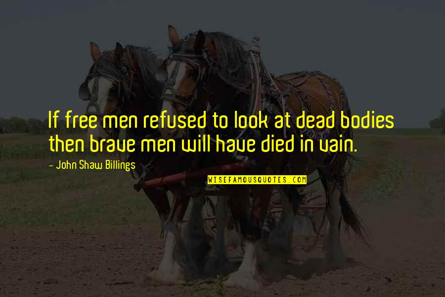 Tttc Quotes By John Shaw Billings: If free men refused to look at dead