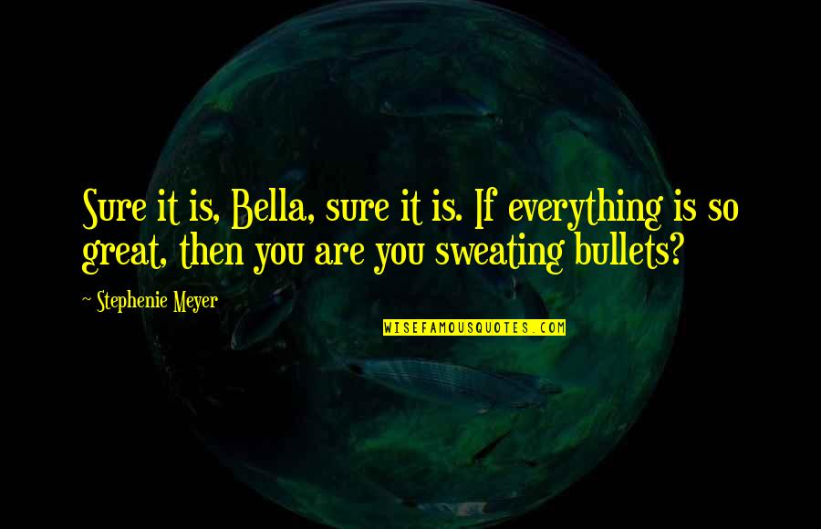 Tttc Quotes By Stephenie Meyer: Sure it is, Bella, sure it is. If