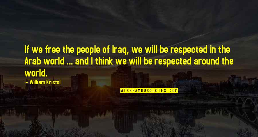 Tttc Quotes By William Kristol: If we free the people of Iraq, we
