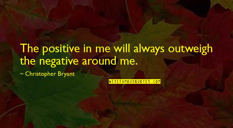 Ttys Quotes By Christopher Bryant: The positive in me will always outweigh the