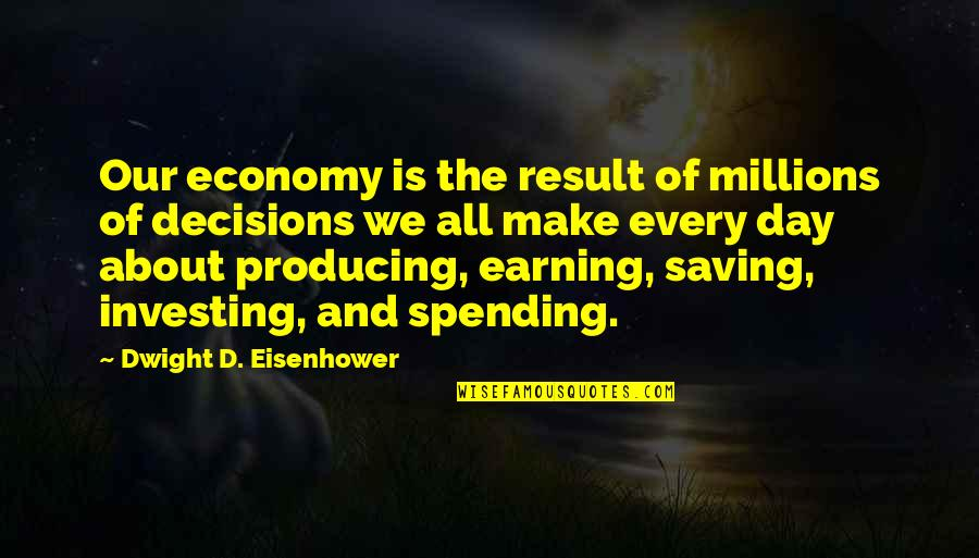 Ttys Quotes By Dwight D. Eisenhower: Our economy is the result of millions of