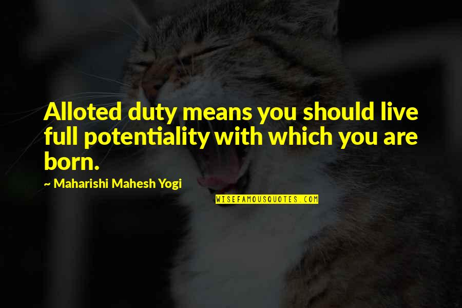 Ttys Quotes By Maharishi Mahesh Yogi: Alloted duty means you should live full potentiality