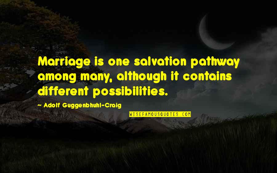 Tucker Mcelroy Quotes By Adolf Guggenbhuhl-Craig: Marriage is one salvation pathway among many, although