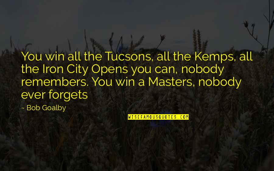 Tucsons Quotes By Bob Goalby: You win all the Tucsons, all the Kemps,