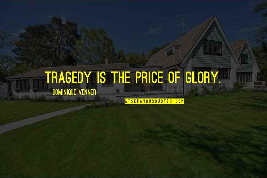 Tuesdays With Maury Quotes By Dominique Venner: Tragedy is the price of glory.