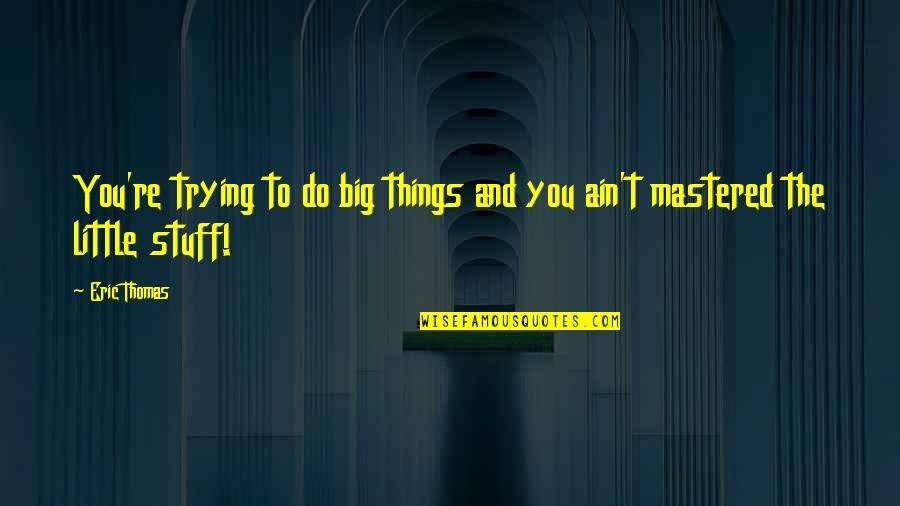 Tuloy Ang Buhay Quotes By Eric Thomas: You're trying to do big things and you