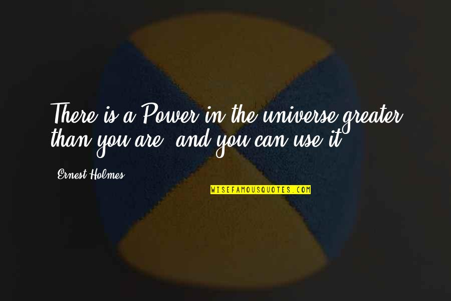 Tuloy Ang Buhay Quotes By Ernest Holmes: There is a Power in the universe greater