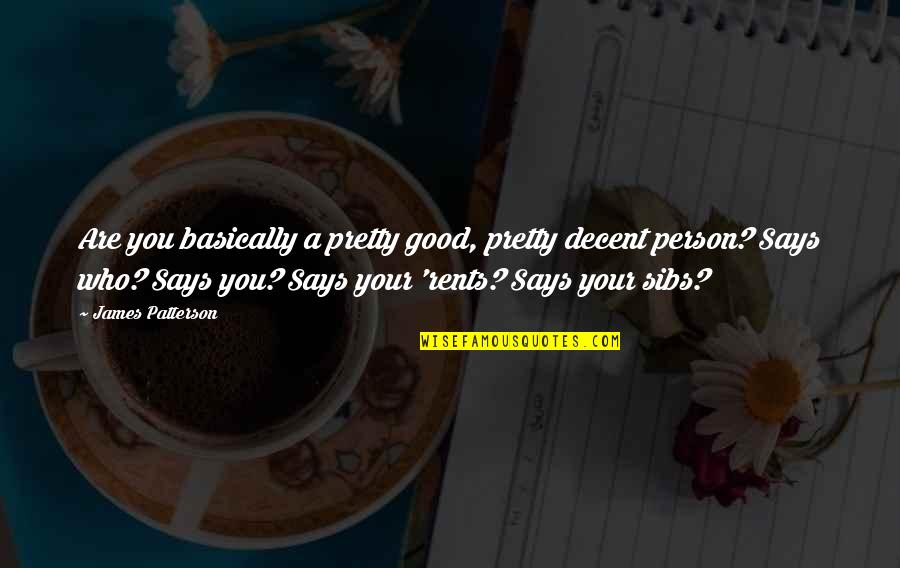 Tuloy Ang Buhay Quotes By James Patterson: Are you basically a pretty good, pretty decent