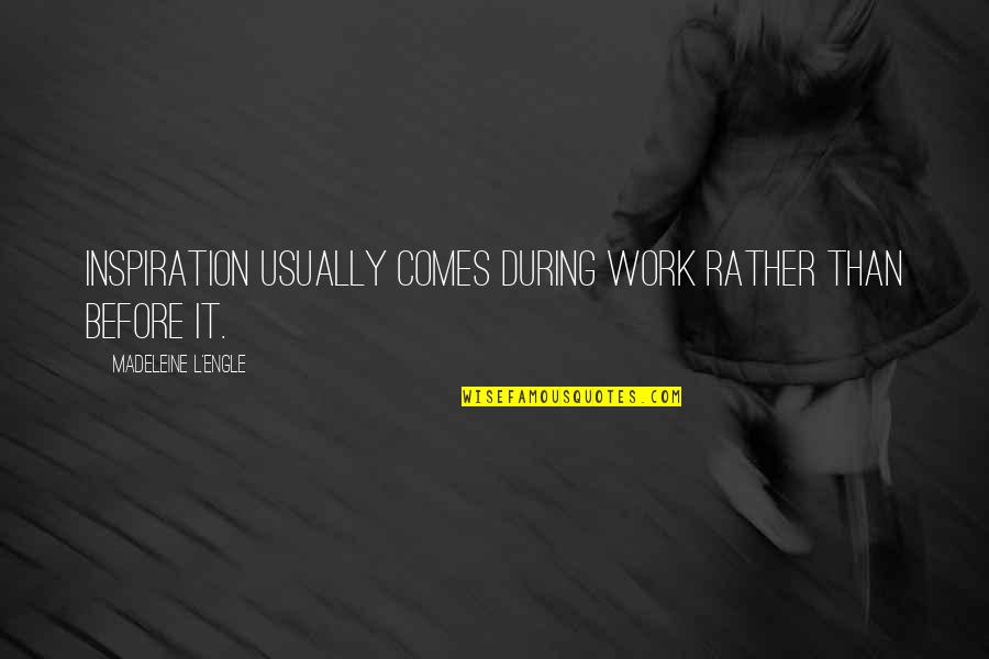Tuloy Ang Buhay Quotes By Madeleine L'Engle: Inspiration usually comes during work rather than before