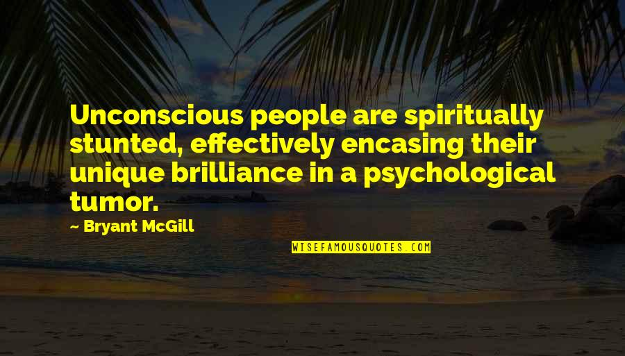 Tumor Quotes By Bryant McGill: Unconscious people are spiritually stunted, effectively encasing their
