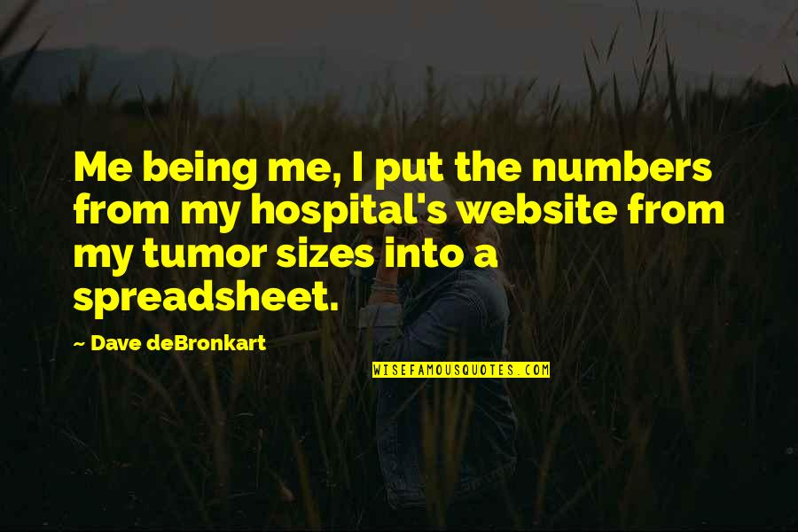 Tumor Quotes By Dave DeBronkart: Me being me, I put the numbers from