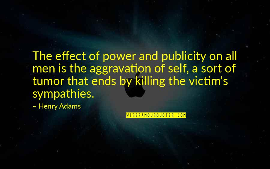 Tumor Quotes By Henry Adams: The effect of power and publicity on all