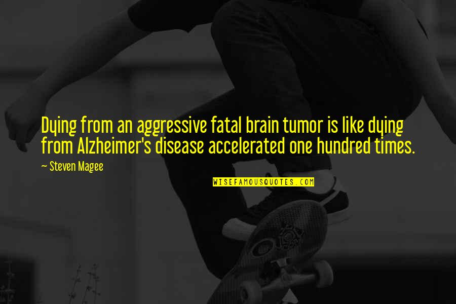 Tumor Quotes By Steven Magee: Dying from an aggressive fatal brain tumor is