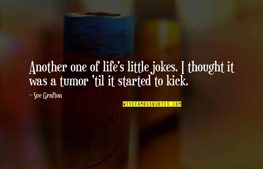 Tumor Quotes By Sue Grafton: Another one of life's little jokes. I thought