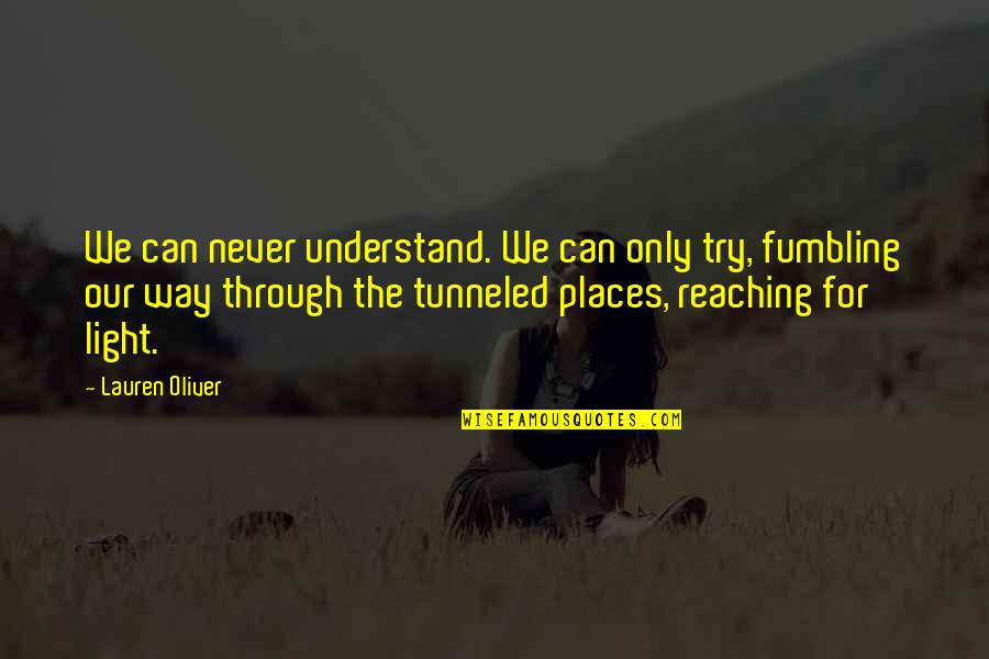 Tunneled Quotes By Lauren Oliver: We can never understand. We can only try,
