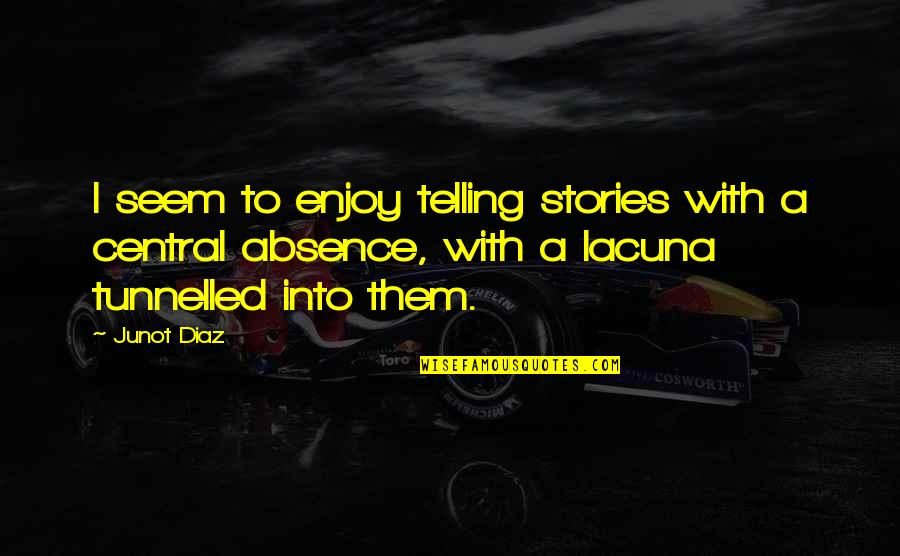 Tunnelled Quotes By Junot Diaz: I seem to enjoy telling stories with a