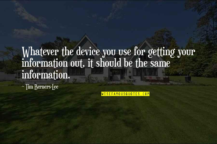 Tunnelled Quotes By Tim Berners-Lee: Whatever the device you use for getting your