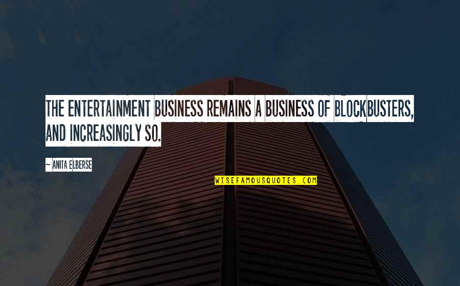 Tupman's Quotes By Anita Elberse: The entertainment business remains a business of blockbusters,