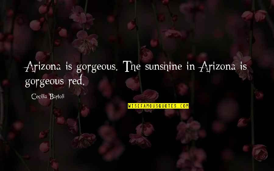 Tupman's Quotes By Cecilia Bartoli: Arizona is gorgeous. The sunshine in Arizona is
