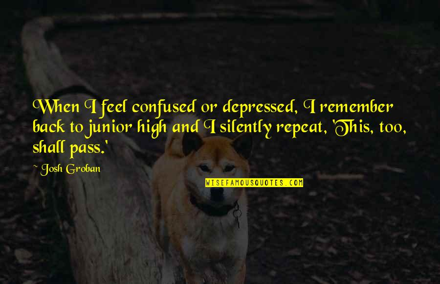 Tupman's Quotes By Josh Groban: When I feel confused or depressed, I remember