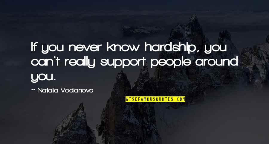 Tupman's Quotes By Natalia Vodianova: If you never know hardship, you can't really