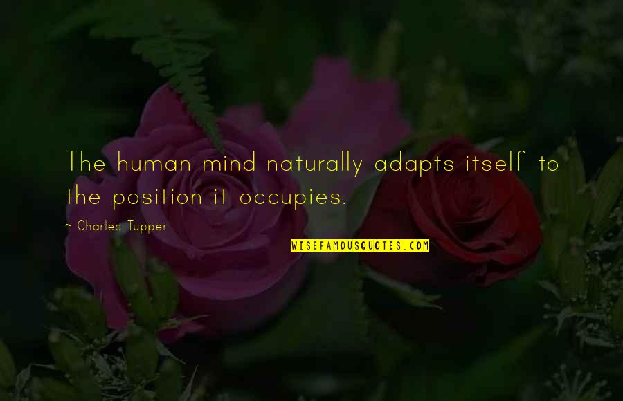 Tupper's Quotes By Charles Tupper: The human mind naturally adapts itself to the