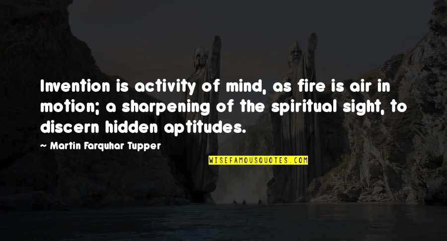 Tupper's Quotes By Martin Farquhar Tupper: Invention is activity of mind, as fire is