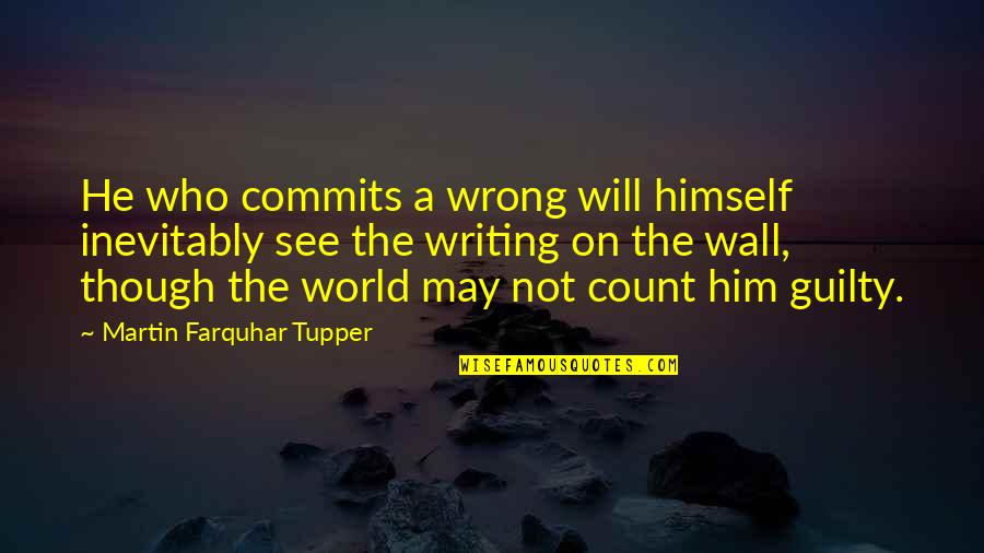 Tupper's Quotes By Martin Farquhar Tupper: He who commits a wrong will himself inevitably