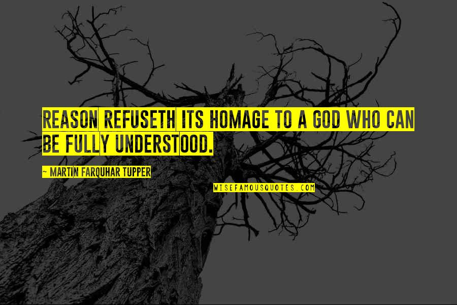 Tupper's Quotes By Martin Farquhar Tupper: Reason refuseth its homage to a God who