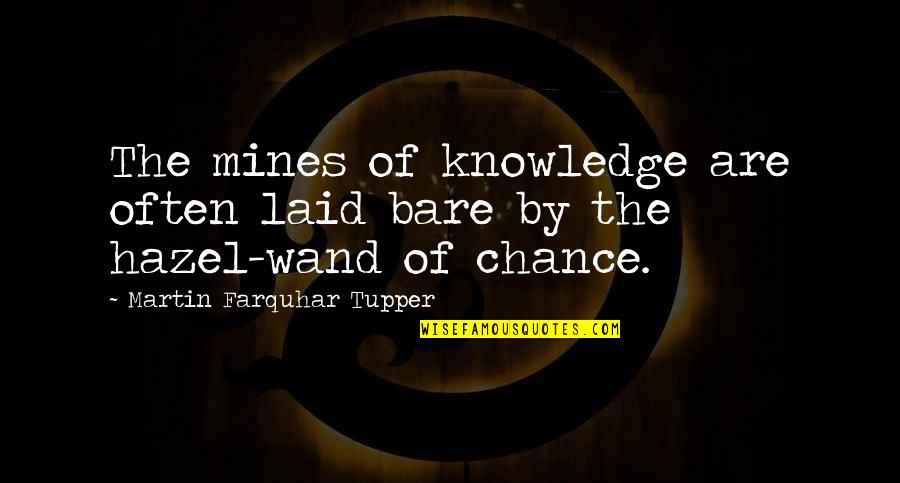 Tupper's Quotes By Martin Farquhar Tupper: The mines of knowledge are often laid bare