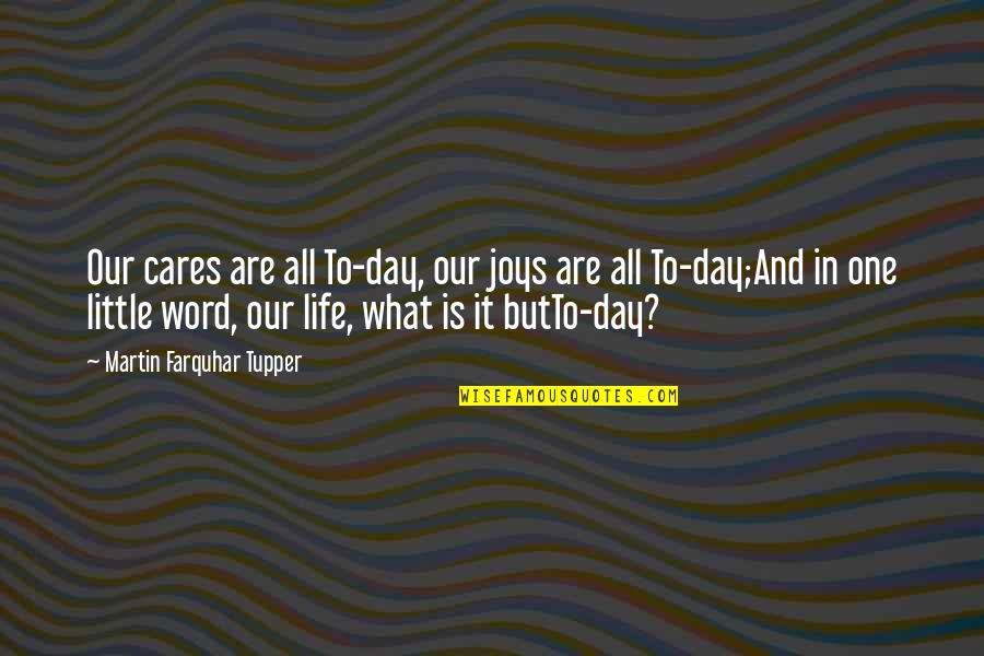 Tupper's Quotes By Martin Farquhar Tupper: Our cares are all To-day, our joys are